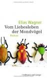 Vom Liebesleben der Mondvögel - Elias Wagner