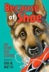 Because of Shoe and Other Dog Stories -
