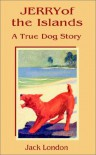 Jerry of the Islands: A True Dog Story - Jack London