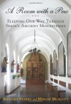 A Room with a Pew: Sleeping Our Way Through Spain's Ancient Monasteries - Richard Starks, Miriam Murcutt