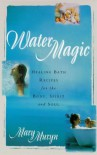 Water magic: healing bath recipes for thebody, spirit, and soul - Mary Muryn