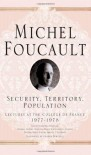 Lectures at the College de France, 1977-78: Security, Territory and Population - Michel Foucault, Graham Burchell