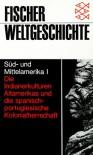 Süd  Und Mittelamerika: Fischer Weltgeschichte, Bd.22, Südamerika Und Mittelamerika: Bd. I - Jean Bollack