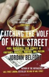 Catching the Wolf of Wall Street: More Incredible True Stories of Fortunes, Schemes, Parties, and Prison - Jordan Belfort