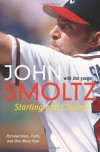 Starting and Closing: Perseverance, Faith, and One More Year - John Smoltz;Don Yaeger