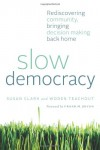 Slow Democracy: Rediscovering Community, Bringing Decision Making Back Home - Susan Clark, Woden Teachout