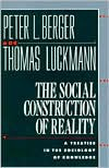 The Social Construction of Reality: A Treatise in the Sociology of Knowledge - Peter L. Berger, Thomas Luckmann