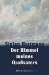 Der Himmel meines Großvaters: Roman - Stefan Hertmans, Ira Wilhelm