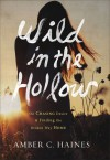 Wild in the Hollow: On Chasing Desire and Finding the Broken Way Home - Amber C. Haines