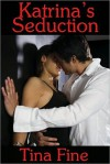 Katrina's Seduction - Tina Fine