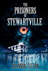 The Prisoners of Stewartville - Shannon Felton