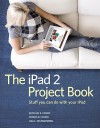 The iPad 2 Project Book: Stuff You Can Do with Your iPad - Michael E. Cohen, Dennis R. Cohen, Lisa L. Spangenberg