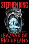 The Bazaar of Bad Dreams: Stories - Stephen King