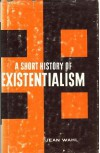 A Short History of Existentialism - Jean Andre Wahl, Forrest Williams, Stanley Maron