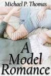 A Model Romance - Michael P. Thomas