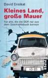 Kleines Land, grosse Mauer: die DDR f ur alle, die (nicht) dabei waren - David Ensikat
