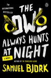 The Owl Always Hunts at Night: A Novel - Samuel Bjork