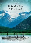 The Clara Nevada: Gold, Greed, Murder and Alaska's Inside Passage - Steven C. Levi