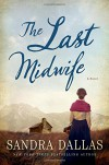 The Last Midwife: A Novel - Sandra Dallas