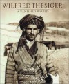 A Vanished World - Wilfred Thesiger