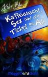 Fluggemeinschaft (Kaffeesucht, Sex und ein Ticket ins All 1) - Kiki Blu, Daniela Rohr