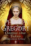 Ostatnia zona Tudora - Philippa Gregory