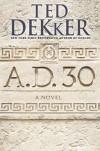 A.D. 30: A Novel - Ted Dekker