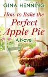 How to Bake the Perfect Apple Pie (Home for the Holidays - Book 3) - Gina Henning