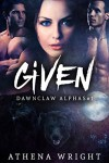 Given: Dawnclaw Alphas #1 (A Paranormal Shifter Romance) - Athena Wright