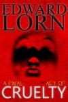 A Final Act of Cruelty (Cruelty #6) - Edward Lorn