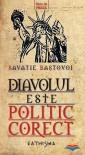 Diavolul este politic corect - Savatie Baștovoi