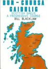 Bun Chursa Gaidhlig: Scottish Gaelic, A Progressive Course - Bill Blacklaw