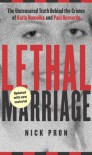 Lethal Marriage: The Uncensored Truth Behind the Crimes of Paul Bernardo and Karla Homolka - Nick Pron