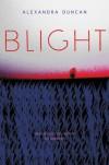 Blight - Alexandra Duncan