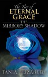 The Tier of Eternal Grace: The Mirrors Shadow - Tania Elizabeth