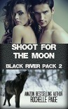 Shoot for the Moon (Black River Pack Book 2) - Rochelle Paige