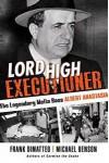 Lord High Executioner: The Legendary Mafia Boss Albert Anastasia - Michael Benson, Frank DiMatteo