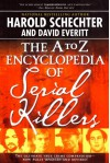 The A to Z Encyclopedia of Serial Killers - Harold Schechter