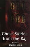 Ghost Stories From The Raj - Ruskin Bond