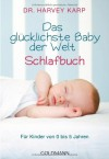 Das glücklichste Baby der Welt - Schlafbuch: Für Kinder von 0 bis 5 Jahren - Harvey Karp