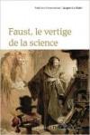 Faust, le Vertige de la Science - Jacques Le Rider, Paul-Jean Franceschini