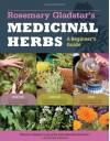 Rosemary Gladstar's Medicinal Herbs: A Beginner's Guide - Rosemary Gladstar