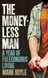The Moneyless Man: A Year Of Freeconomic Living - Mark Boyle