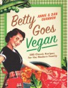 Betty Goes Vegan: Over 500 Classic Recipes for the Modern Family - Annie Shannon, Dan Shannon