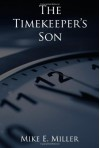 The Timekeeper's Son: The Timekeepers, Book 1 (Volume 1) - Mike E. Miller