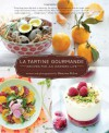 La Tartine Gourmande: Recipes for an Inspired Life - Béatrice Peltre, Beatrice Peltre