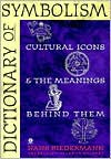 Dictionary of Symbolism: Cultural Icons and the Meanings Behind Them - Hans Biedermann, James Hulbert