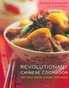 Revolutionary Chinese Cookbook: Recipes from Hunan Province - Fuchsia Dunlop