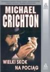 Wielki skok na pociąg - Michael Crichton