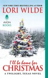 I'll Be Home for Christmas: A Twilight, Texas Novel - Lori Wilde